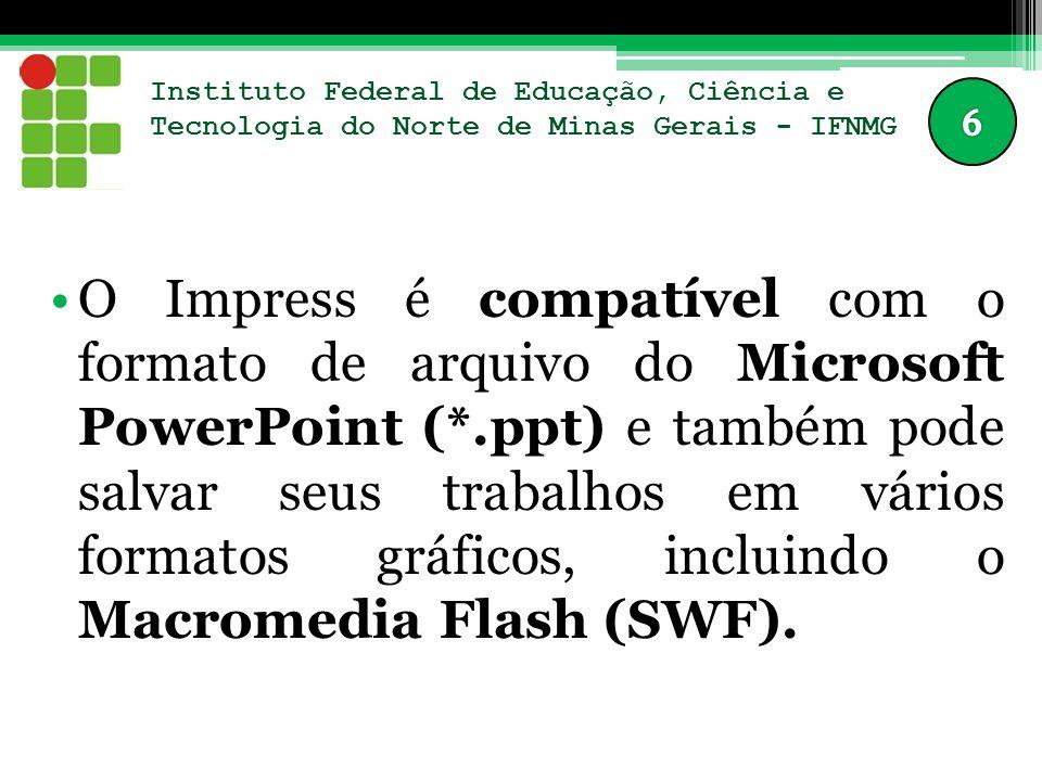 Instituto Federal de Educação, Ciência e Tecnologia do Norte de Minas Gerais - IFNMG O Impress é compatível com o formato de arquivo do Microsoft Powe