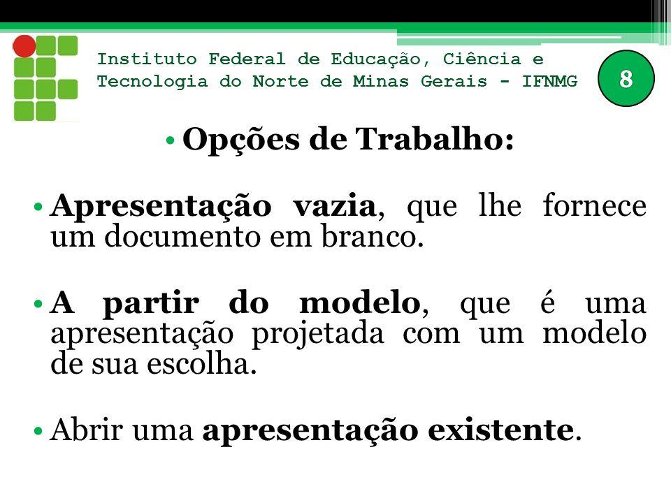 Instituto Federal de Educação, Ciência e Tecnologia do Norte de Minas Gerais - IFNMG A janela principal do Impress tem três partes: Painel de Slides; Área de Trabalho; Painel de Tarefas;