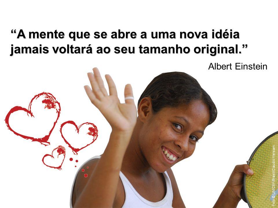 A mente que se abre a uma nova idéia jamais voltará ao seu tamanho original. Albert Einstein Foto © UNICEF/Brasil/Claudio Versiani