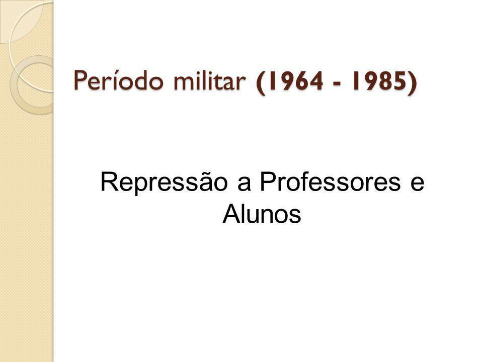 Repressão a Professores e Alunos
