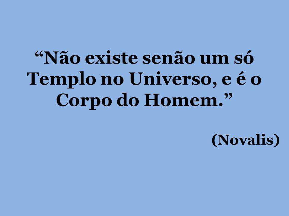 Não existe senão um só Templo no Universo, e é o Corpo do Homem. (Novalis)
