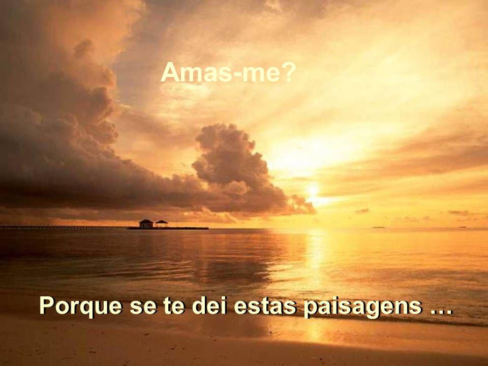 Assim, hoje, pregunto-te… Não me dás a importância que eu te dou…