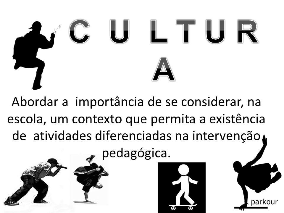 Abordar a importância de se considerar, na escola, um contexto que permita a existência de atividades diferenciadas na intervenção pedagógica.