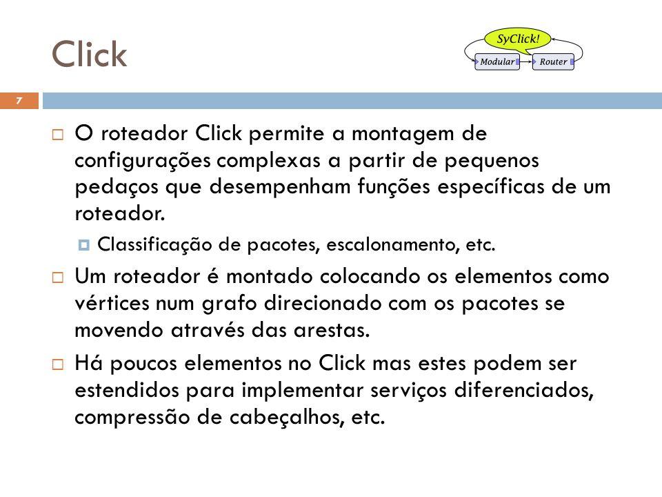 Click 7 O roteador Click permite a montagem de configurações complexas a partir de pequenos pedaços que desempenham funções específicas de um roteador.