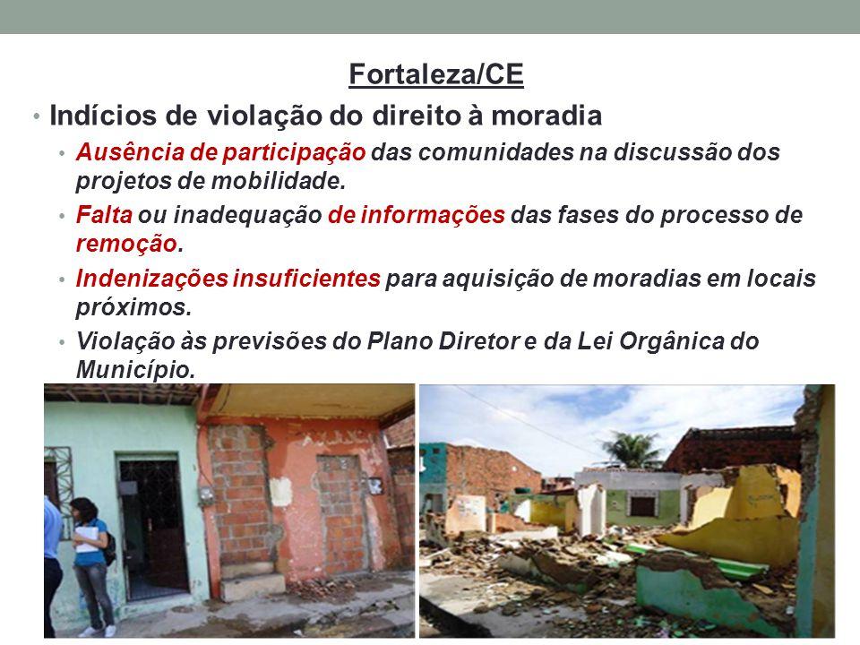 Fortaleza/CE Indícios de violação do direito à moradia Ausência de participação das comunidades na discussão dos projetos de mobilidade. Falta ou inad