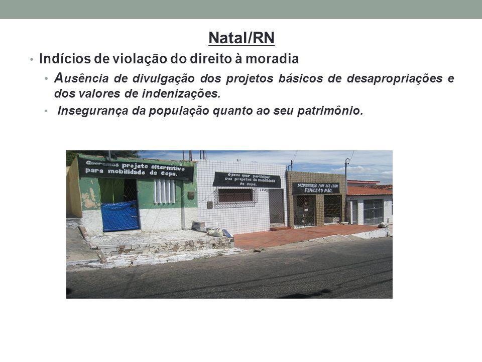Natal/RN Indícios de violação do direito à moradia A usência de divulgação dos projetos básicos de desapropriações e dos valores de indenizações. Inse