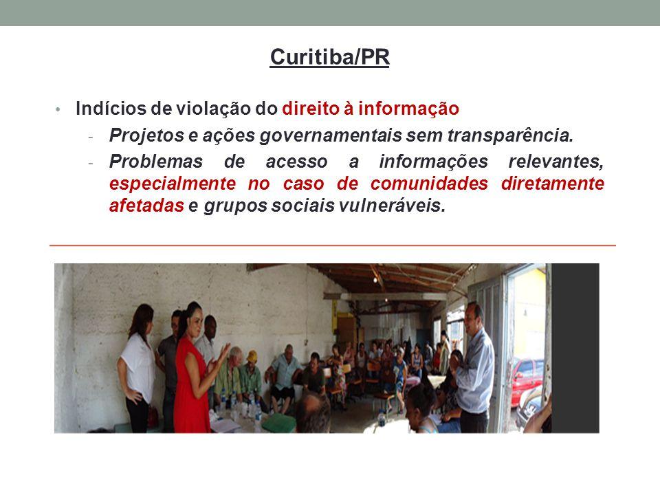Curitiba/PR Indícios de violação do direito à informação - Projetos e ações governamentais sem transparência. - Problemas de acesso a informações rele