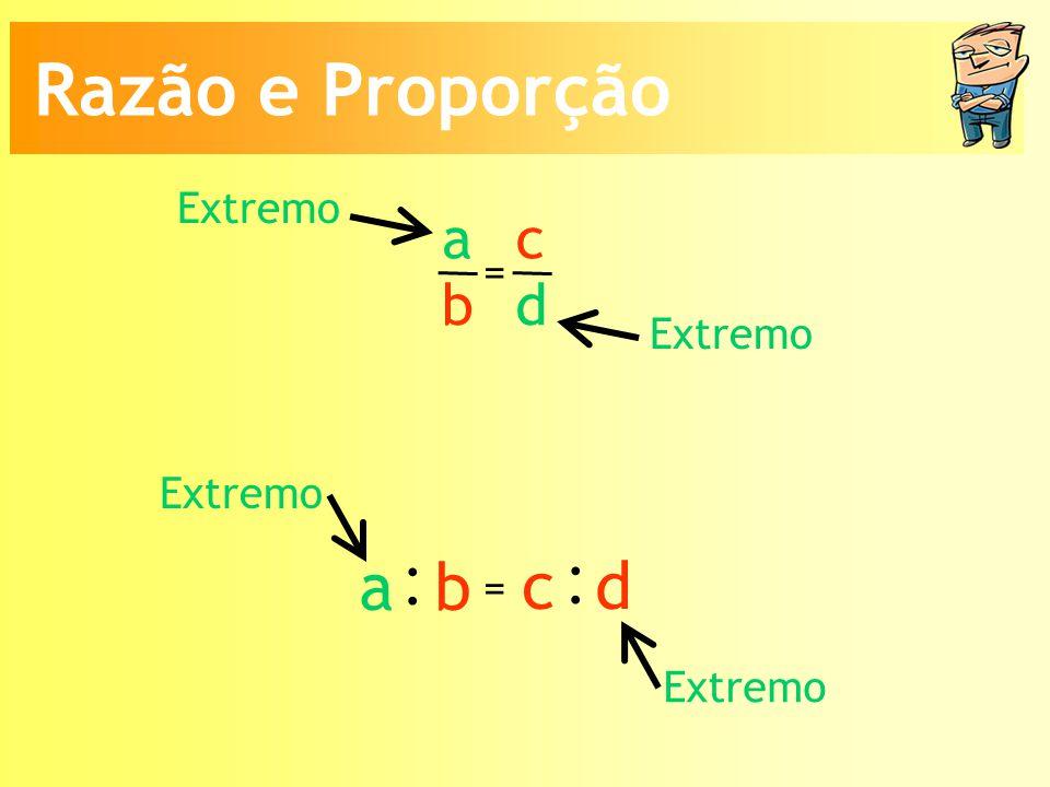 Extremo a b c d = : a b : c d = Extremo Razão e Proporção