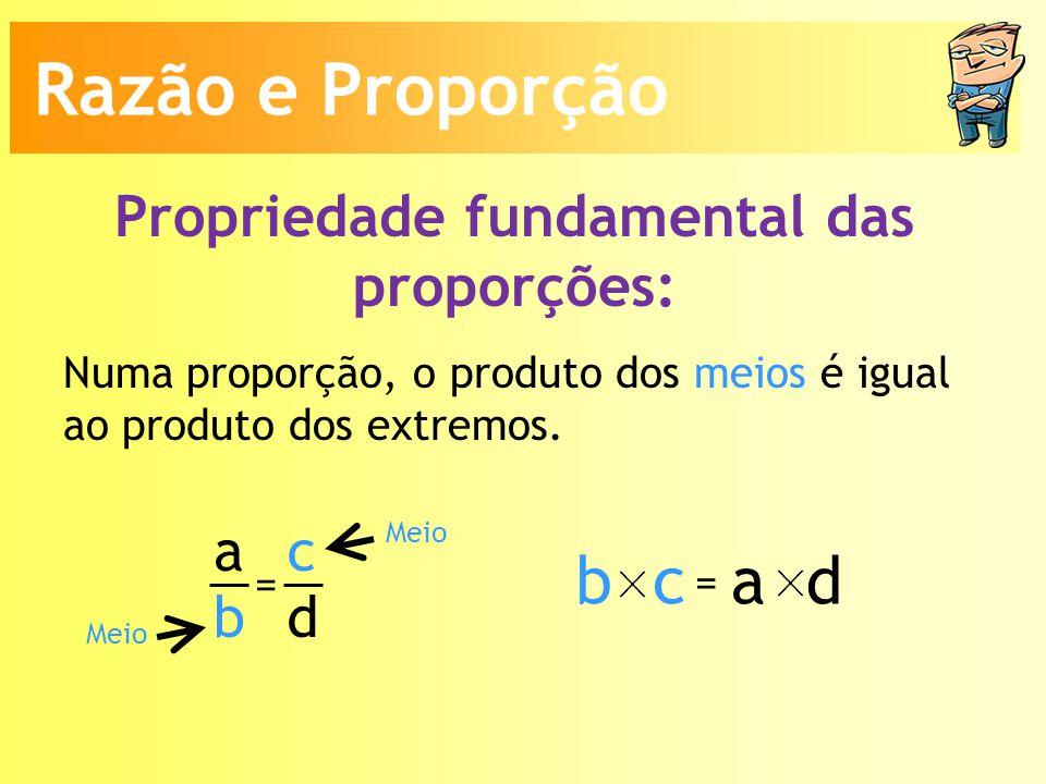 Propriedade fundamental das proporções: Numa proporção, o produto dos meios é igual ao produto dos extremos.