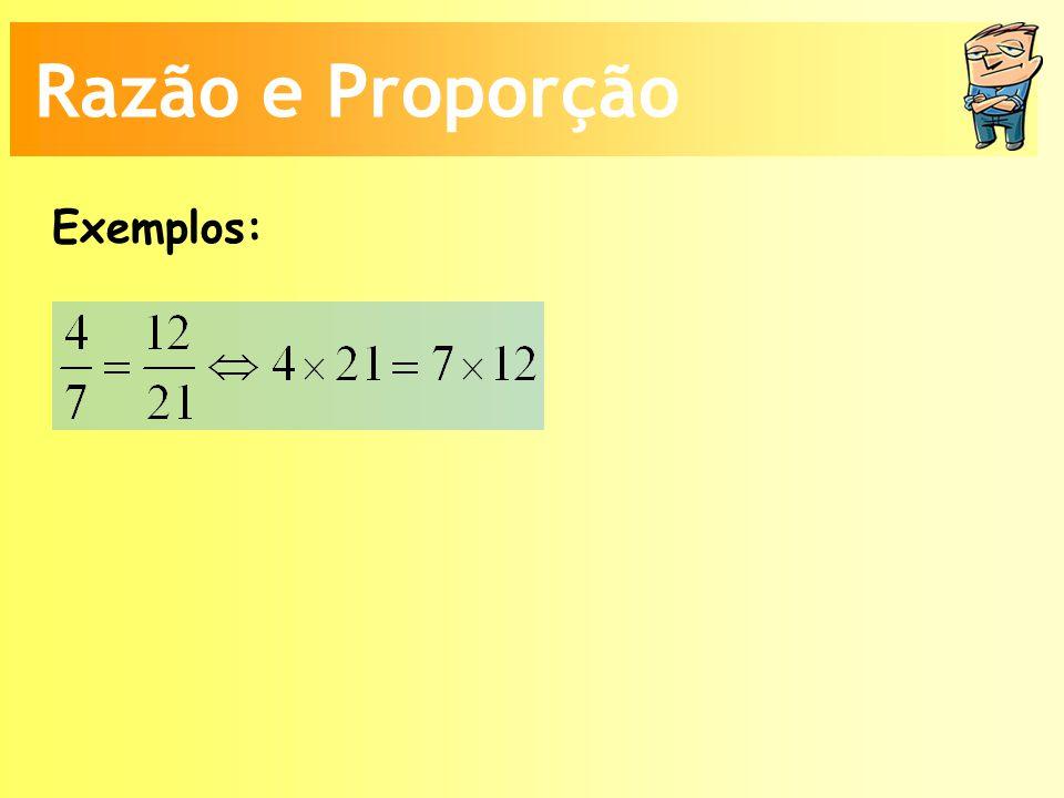Razão e Proporção Exemplos:
