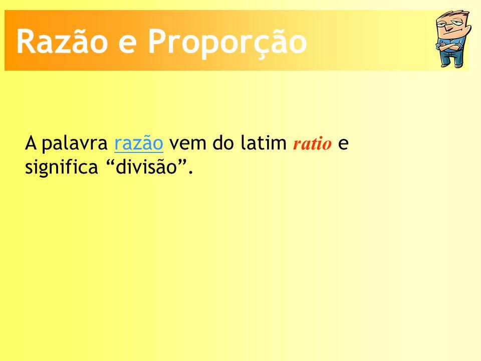 A palavra razão vem do latim ratio e significa divisão.