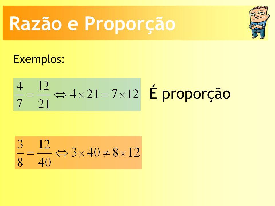 Exemplos: É proporção Razão e Proporção