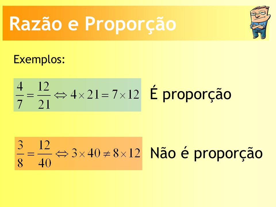 Exemplos: É proporção Não é proporção Razão e Proporção
