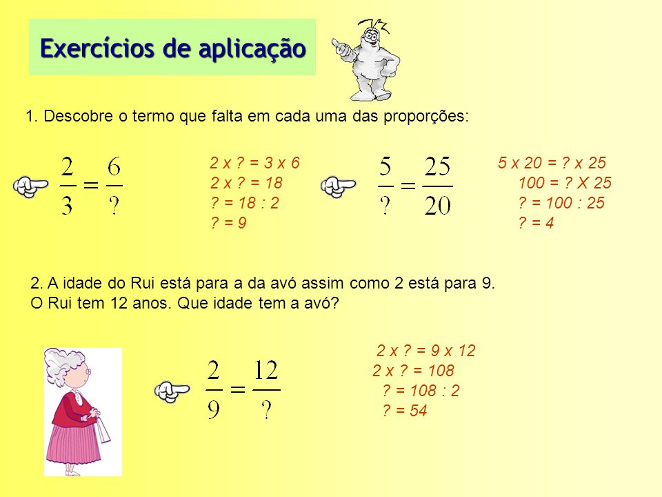 Exercícios de aplicação 1.Descobre o termo que falta em cada uma das proporções: 5 x 20 = .