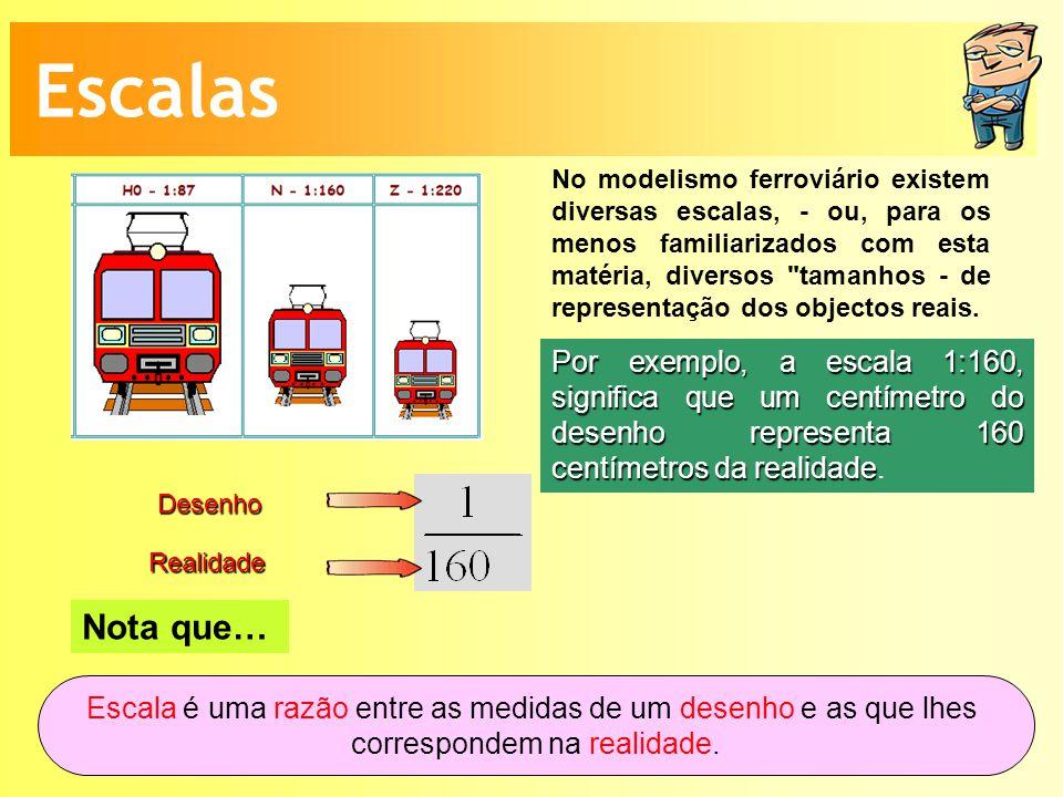 Escalas No modelismo ferroviário existem diversas escalas, - ou, para os menos familiarizados com esta matéria, diversos tamanhos - de representação dos objectos reais.