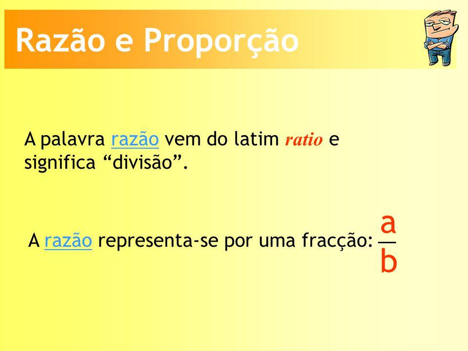 Razão e Proporção A palavra razão vem do latim ratio e significa divisão.
