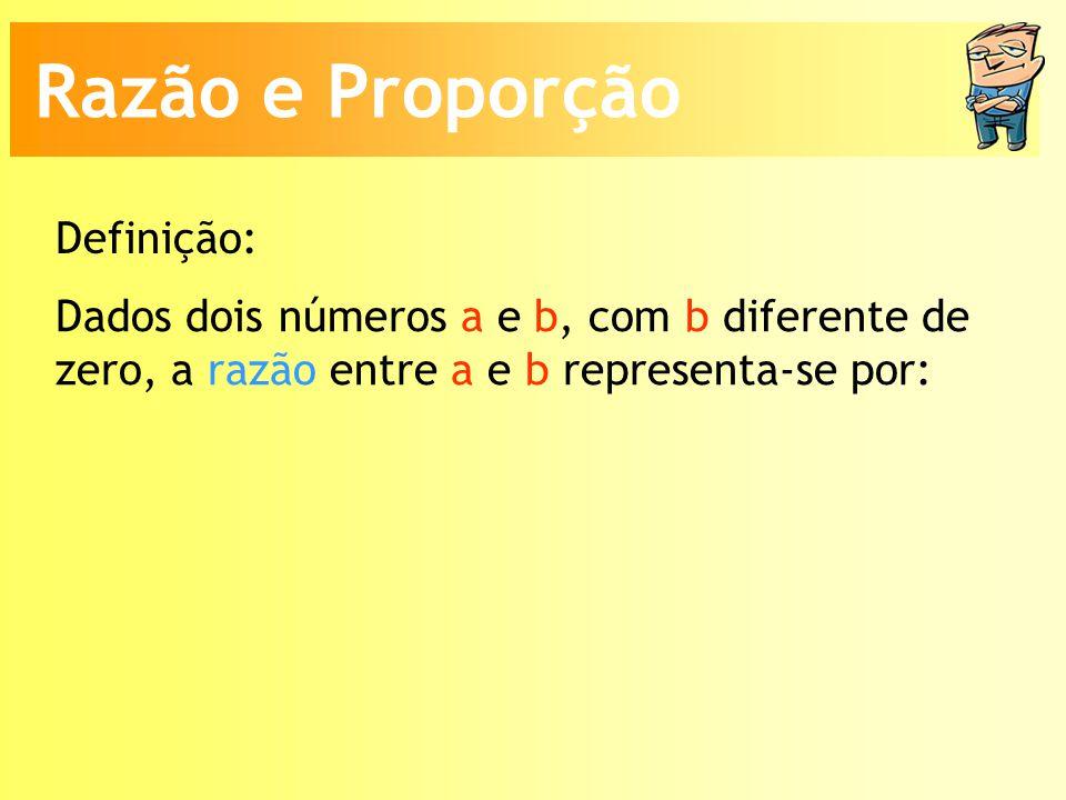 Dados dois números a e b, com b diferente de zero, a razão entre a e b representa-se por: Definição: Razão e Proporção