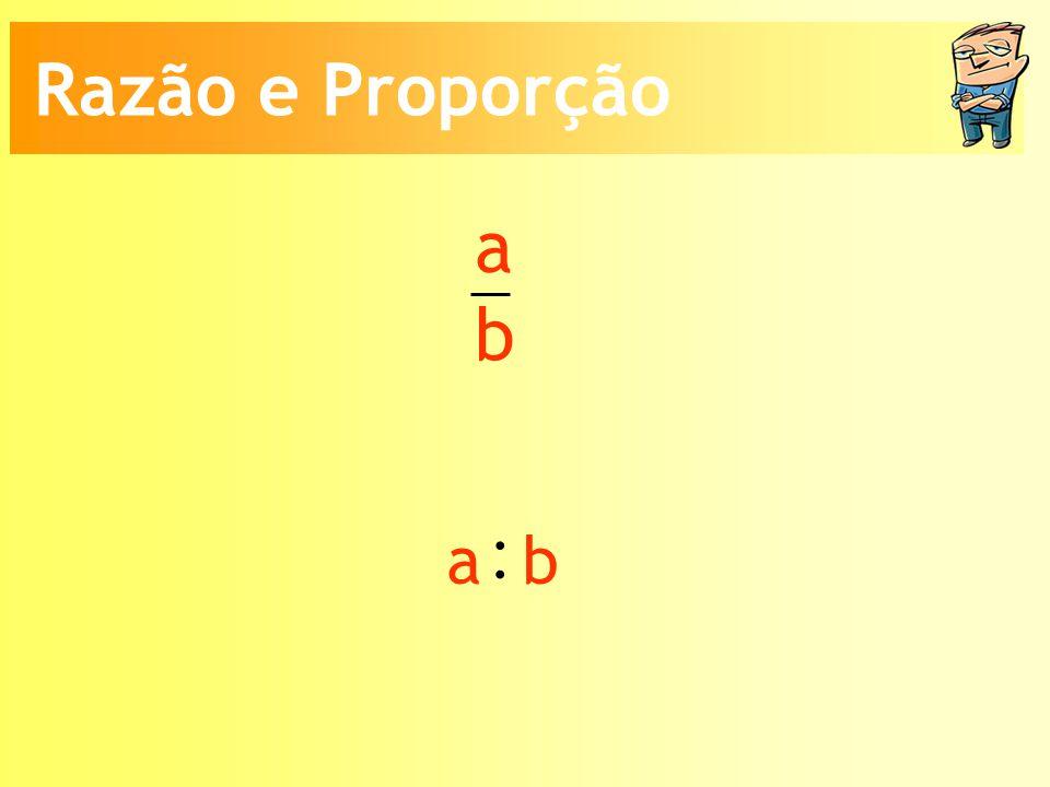 a b : a b Razão e Proporção