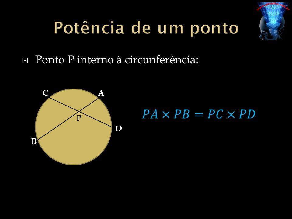 Ponto P interno à circunferência: P A B C D