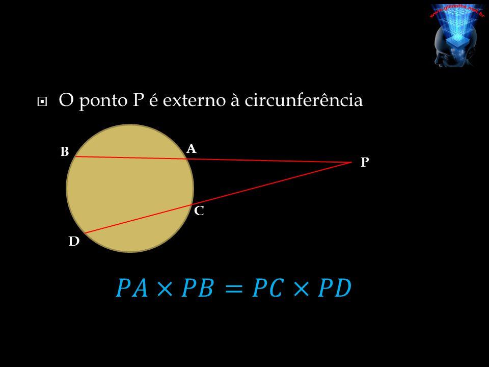 O ponto P é externo à circunferência P A B C D