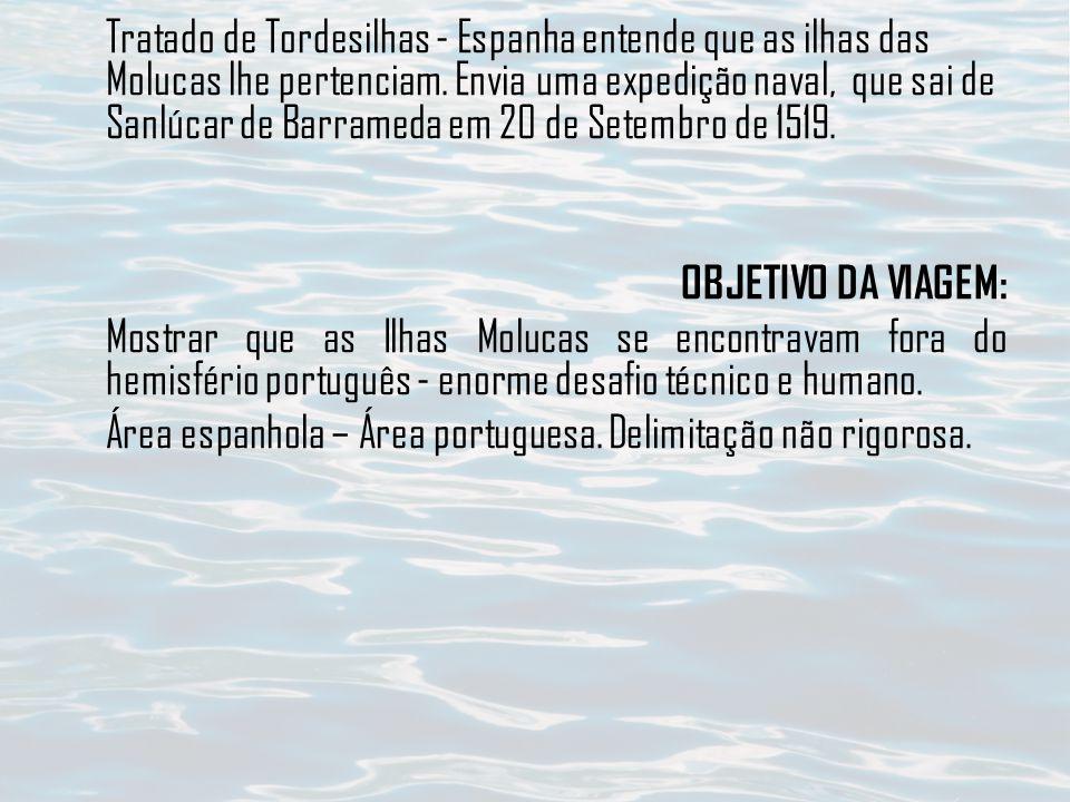 Tratado de Tordesilhas - Espanha entende que as ilhas das Molucas lhe pertenciam. Envia uma expedição naval, que sai de Sanlúcar de Barrameda em 20 de