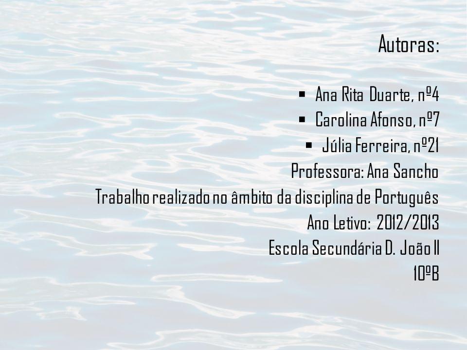 Autoras: Ana Rita Duarte, nº4 Carolina Afonso, nº7 Júlia Ferreira, nº21 Professora: Ana Sancho Trabalho realizado no âmbito da disciplina de Português