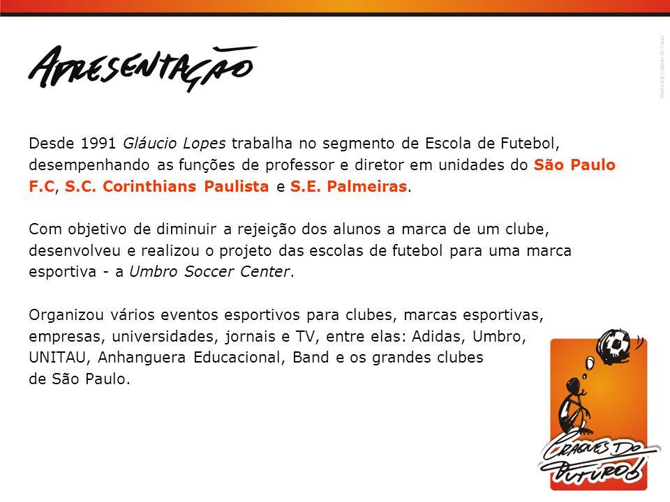 Desde 1991 Gláucio Lopes trabalha no segmento de Escola de Futebol, desempenhando as funções de professor e diretor em unidades do São Paulo F.C, S.C.