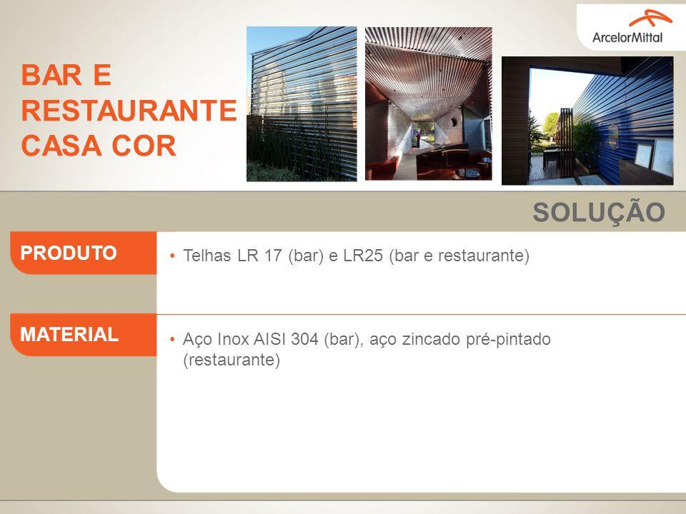 Telhas LR 17 (bar) e LR25 (bar e restaurante) Aço Inox AISI 304 (bar), aço zincado pré-pintado (restaurante) PRODUTO MATERIAL SOLUÇÃO BAR E RESTAURANT