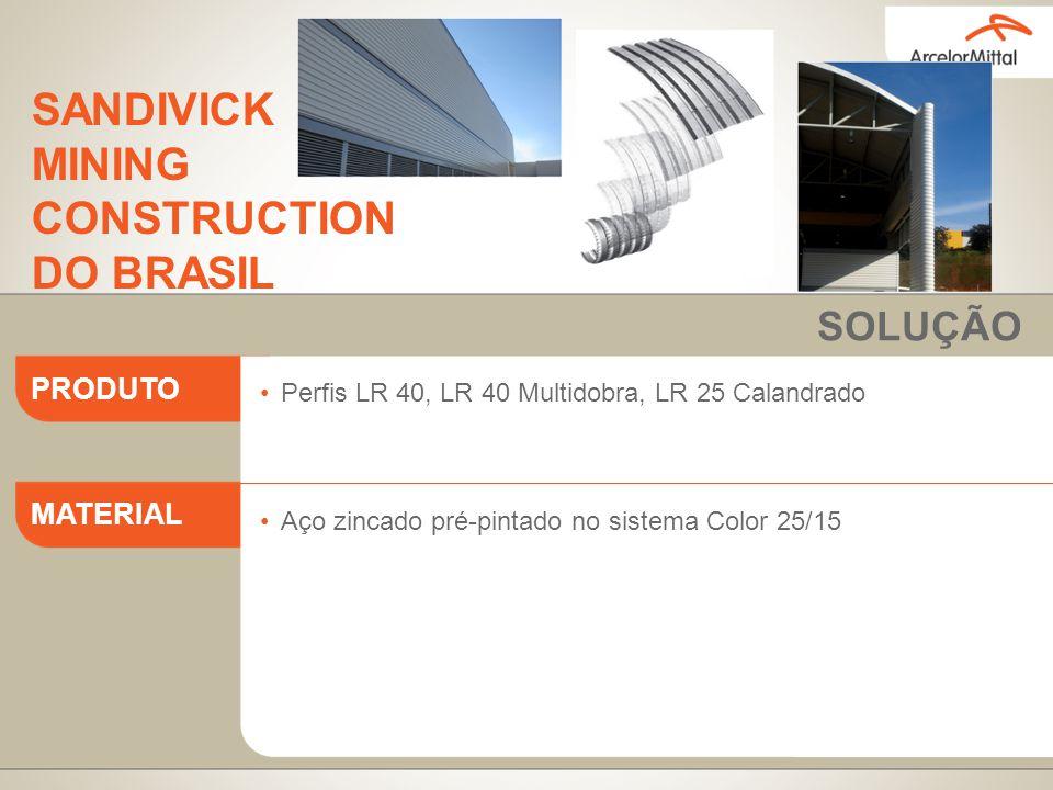 Perfis LR 40, LR 40 Multidobra, LR 25 Calandrado Aço zincado pré-pintado no sistema Color 25/15 PRODUTO MATERIAL SOLUÇÃO SANDIVICK MINING CONSTRUCTION