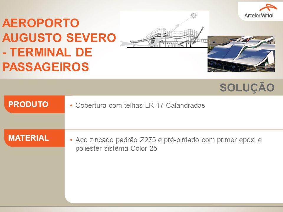 Cobertura com telhas LR 17 Calandradas Aço zincado padrão Z275 e pré-pintado com primer epóxi e poliéster sistema Color 25 PRODUTO MATERIAL SOLUÇÃO AE