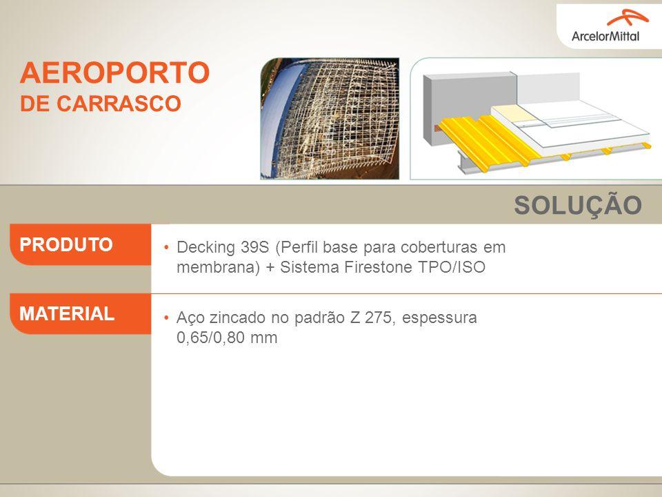 Decking 39S (Perfil base para coberturas em membrana) + Sistema Firestone TPO/ISO Aço zincado no padrão Z 275, espessura 0,65/0,80 mm PRODUTO MATERIAL