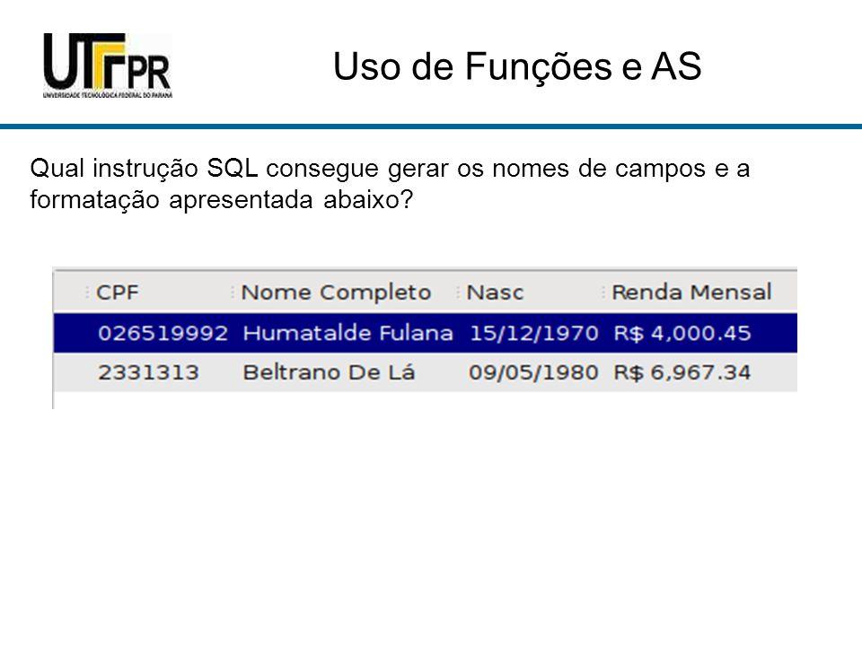 Uso de Funções e AS Qual instrução SQL consegue gerar os nomes de campos e a formatação apresentada abaixo
