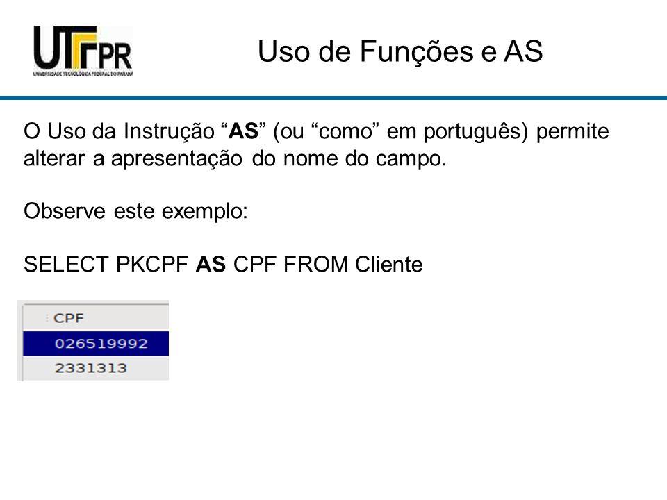 Uso de Funções e AS O Uso da Instrução AS (ou como em português) permite alterar a apresentação do nome do campo.