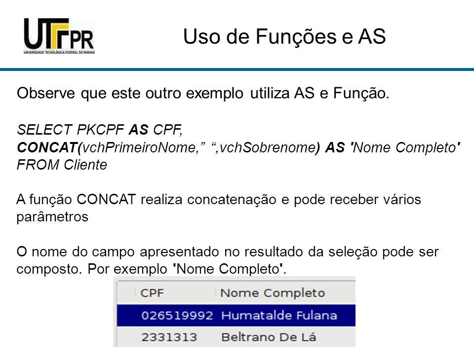 Uso de Funções e AS Observe que este outro exemplo utiliza AS e Função.