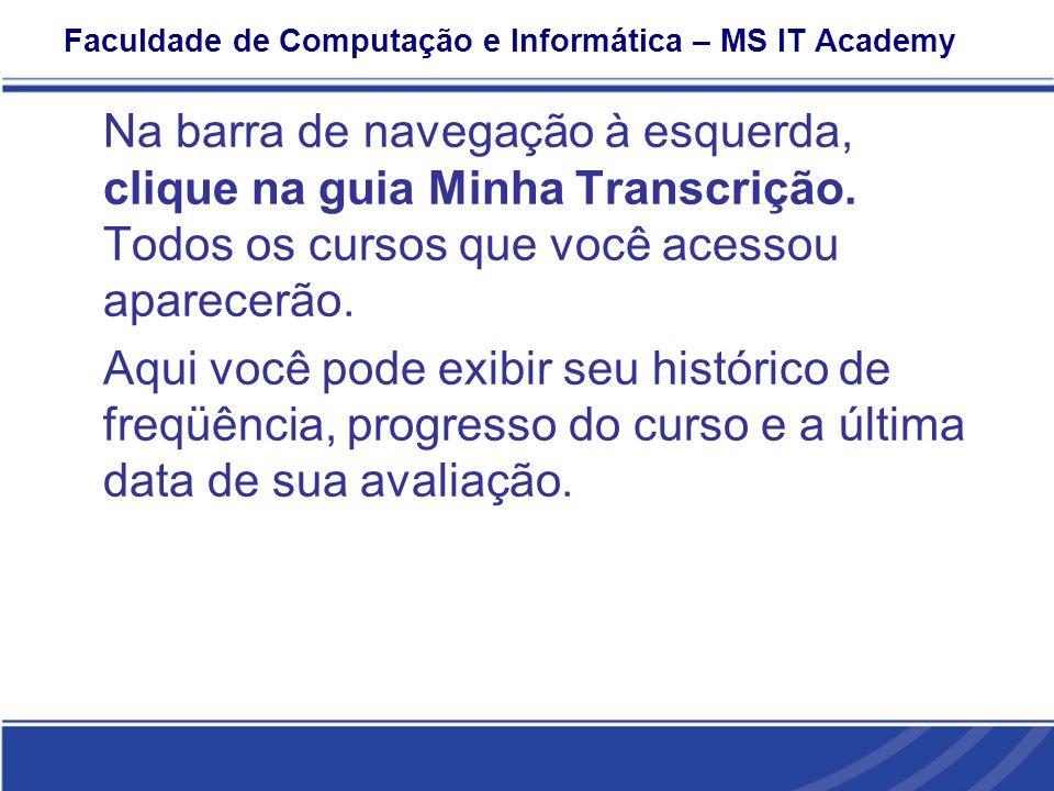 Faculdade de Computação e Informática – MS IT Academy Na barra de navegação à esquerda, clique na guia Minha Transcrição.
