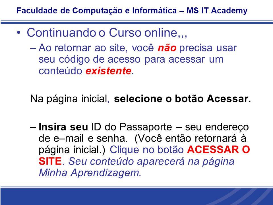 Faculdade de Computação e Informática – MS IT Academy Continuando o Curso online,,, –Ao retornar ao site, você não precisa usar seu código de acesso para acessar um conteúdo existente.