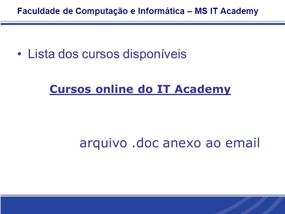 Faculdade de Computação e Informática – MS IT Academy Lista dos cursos disponíveis Cursos online do IT Academy arquivo.doc anexo ao email