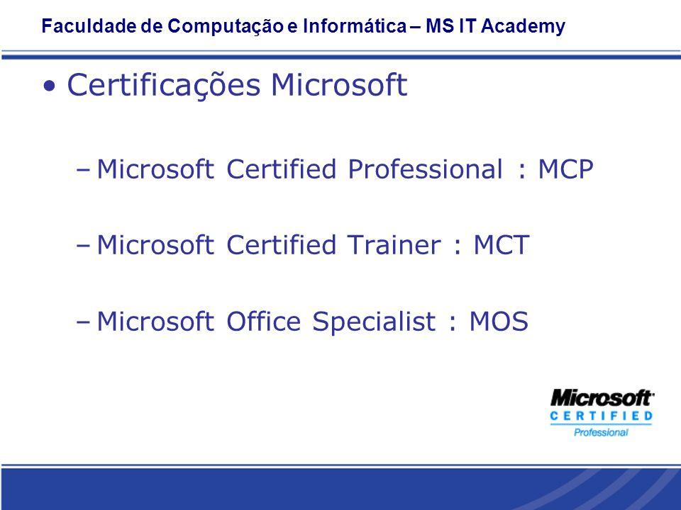 Faculdade de Computação e Informática – MS IT Academy Certificações Microsoft –Microsoft Certified Professional : MCP –Microsoft Certified Trainer : MCT –Microsoft Office Specialist : MOS