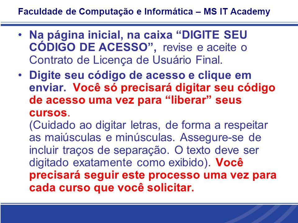 Faculdade de Computação e Informática – MS IT Academy Na página inicial, na caixa DIGITE SEU CÓDIGO DE ACESSO, revise e aceite o Contrato de Licença de Usuário Final.
