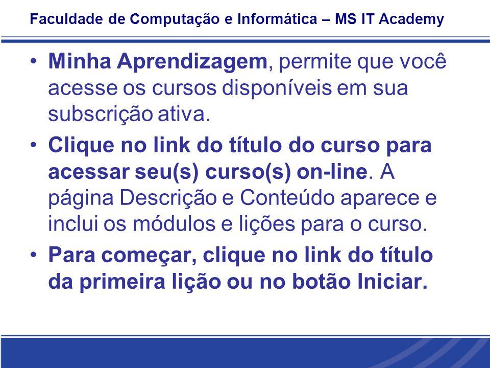 Faculdade de Computação e Informática – MS IT Academy Minha Aprendizagem, permite que você acesse os cursos disponíveis em sua subscrição ativa.