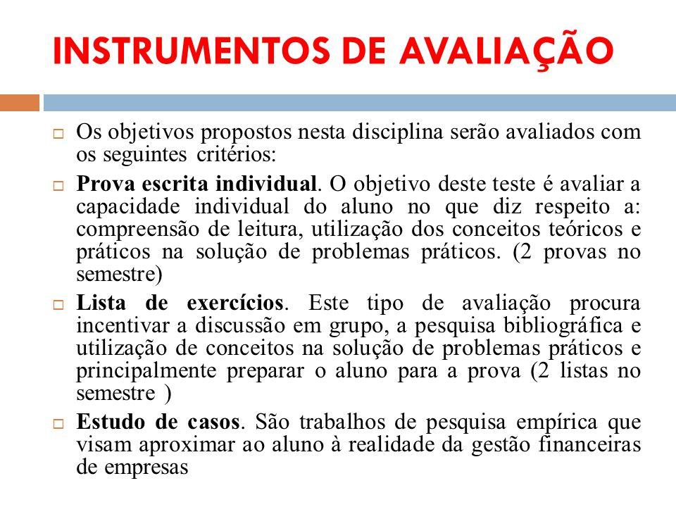 INSTRUMENTOS DE AVALIAÇÃO Os objetivos propostos nesta disciplina serão avaliados com os seguintes critérios: Prova escrita individual. O objetivo des