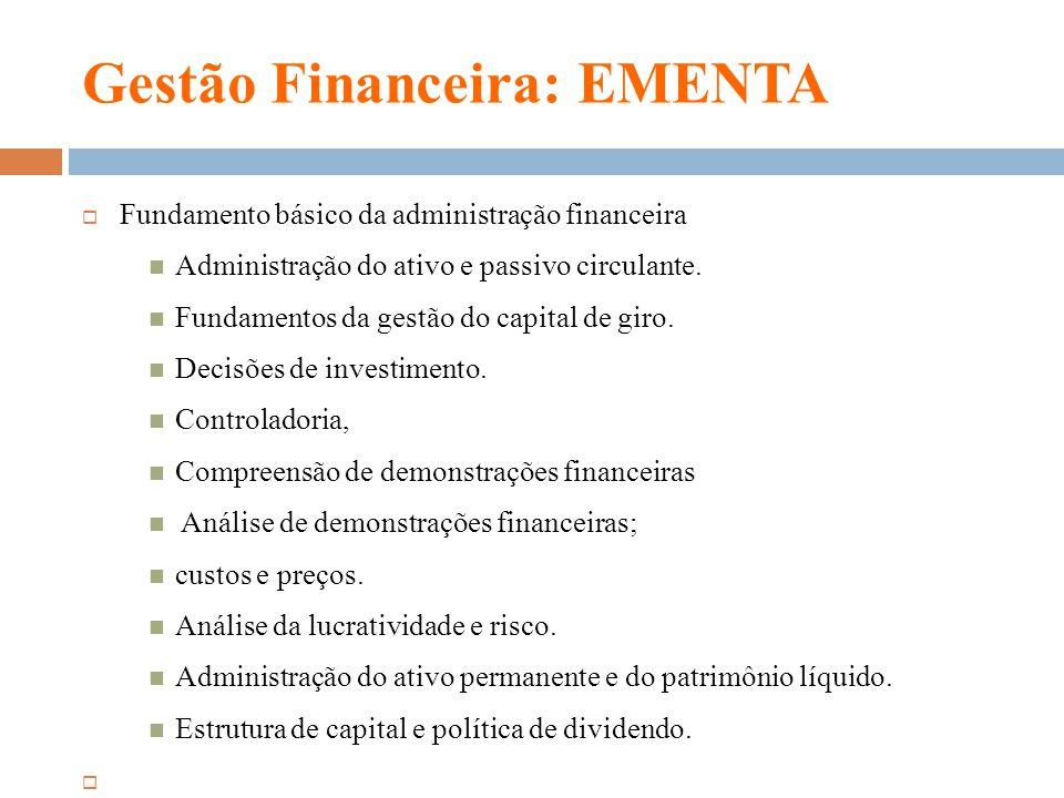 Gestão Financeira: EMENTA Fundamento básico da administração financeira Administração do ativo e passivo circulante. Fundamentos da gestão do capital