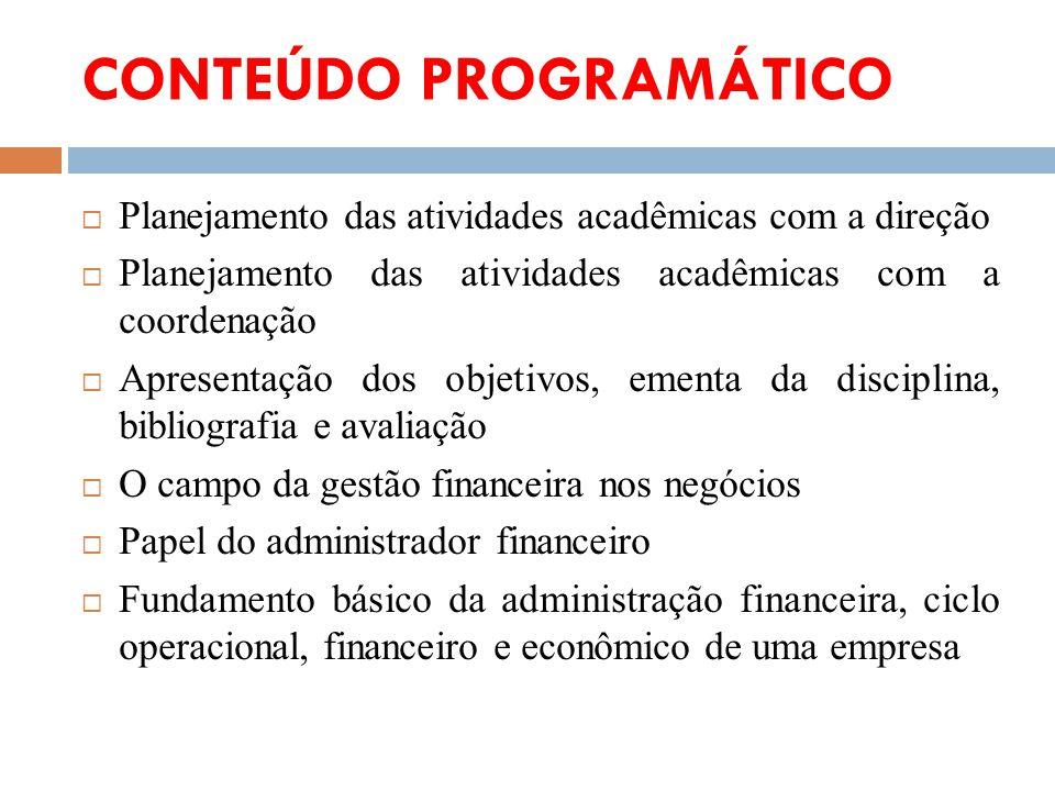 CONTEÚDO PROGRAMÁTICO Planejamento das atividades acadêmicas com a direção Planejamento das atividades acadêmicas com a coordenação Apresentação dos o