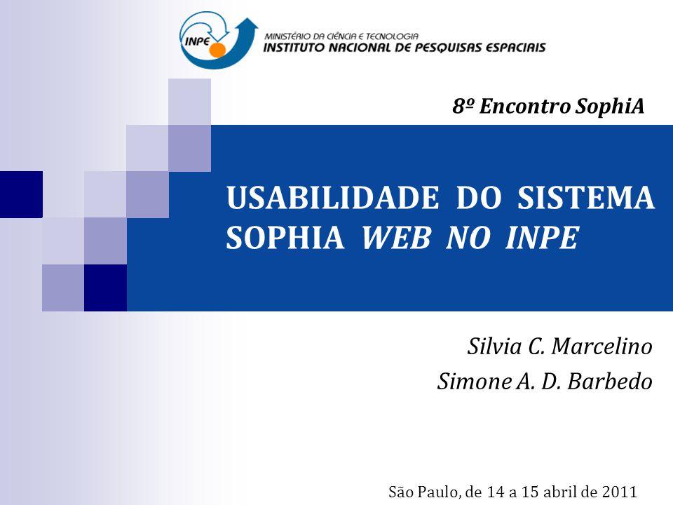 USABILIDADE DO SISTEMA SOPHIA WEB NO INPE Silvia C. Marcelino Simone A. D. Barbedo São Paulo, de 14 a 15 abril de 2011 8º Encontro SophiA