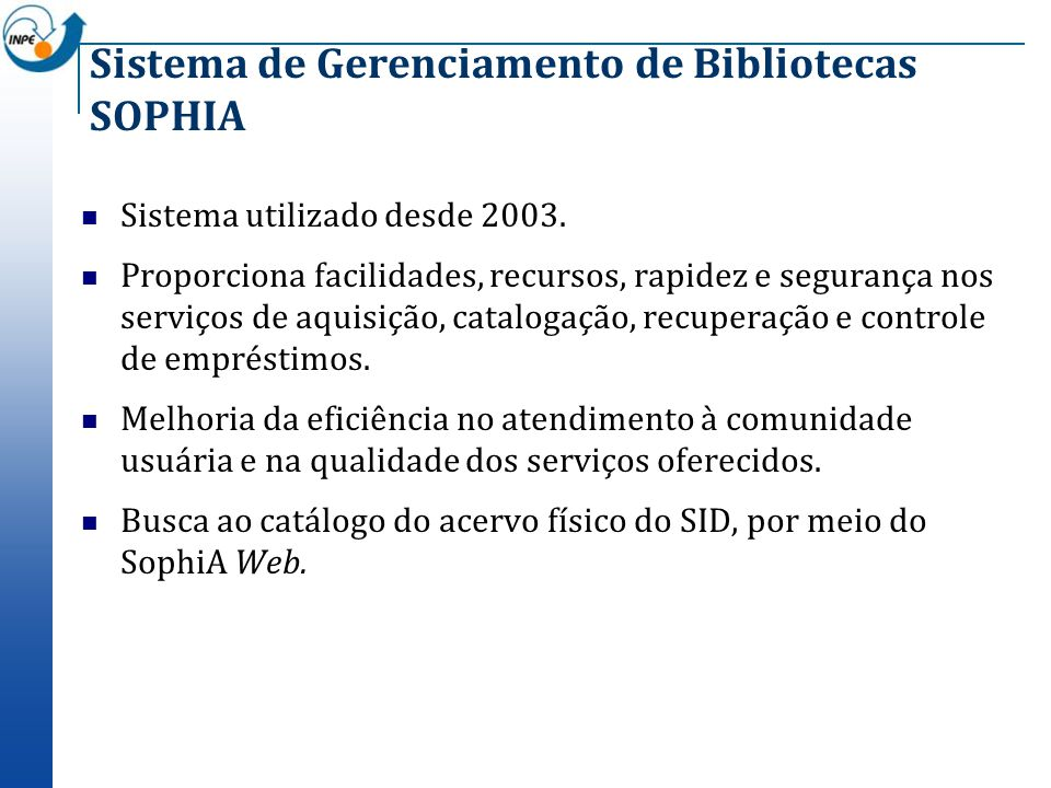 Sistema de Gerenciamento de Bibliotecas SOPHIA Sistema utilizado desde 2003. Proporciona facilidades, recursos, rapidez e segurança nos serviços de aq