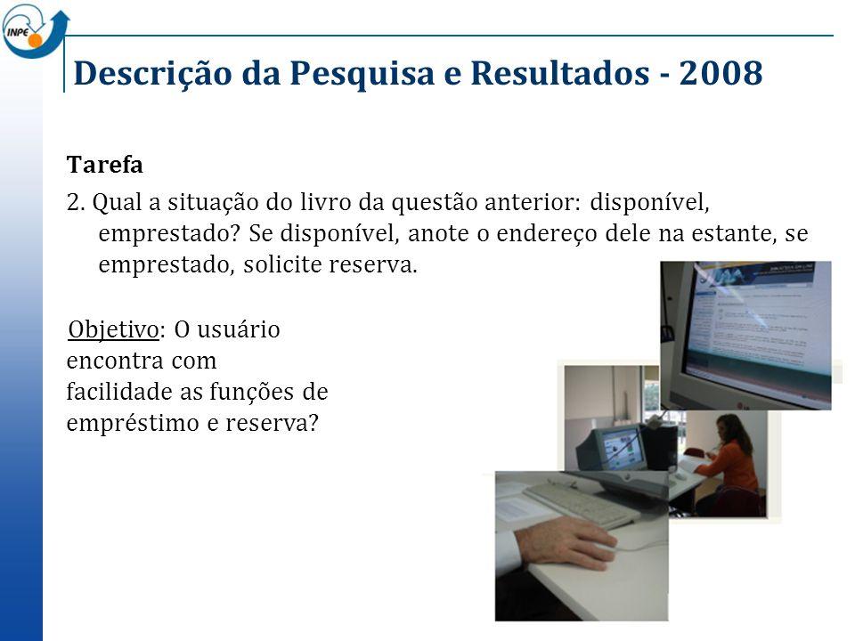 Descrição da Pesquisa e Resultados - 2008 Tarefa 2. Qual a situação do livro da questão anterior: disponível, emprestado? Se disponível, anote o ender