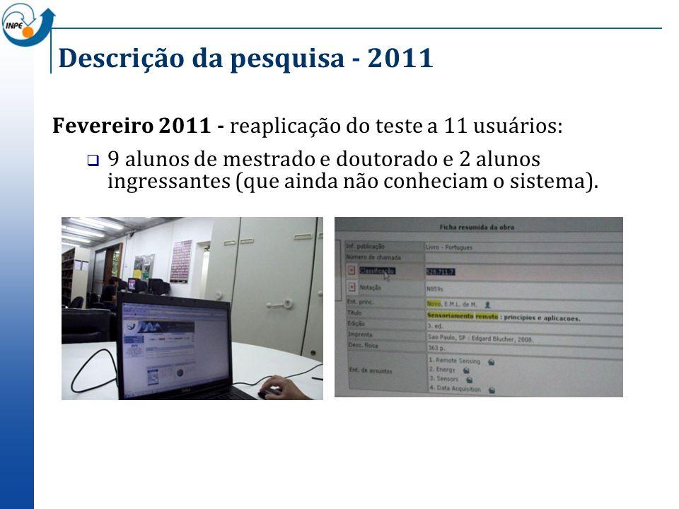 Descrição da pesquisa - 2011 Fevereiro 2011 - reaplicação do teste a 11 usuários: 9 alunos de mestrado e doutorado e 2 alunos ingressantes (que ainda