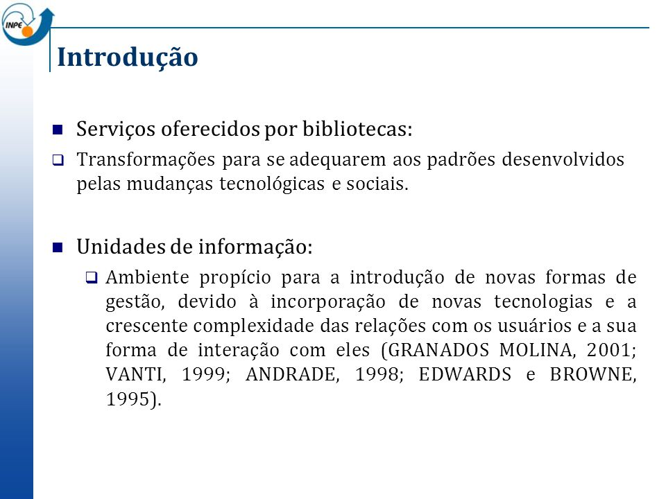 Introdução Serviços oferecidos por bibliotecas: Transformações para se adequarem aos padrões desenvolvidos pelas mudanças tecnológicas e sociais. Unid