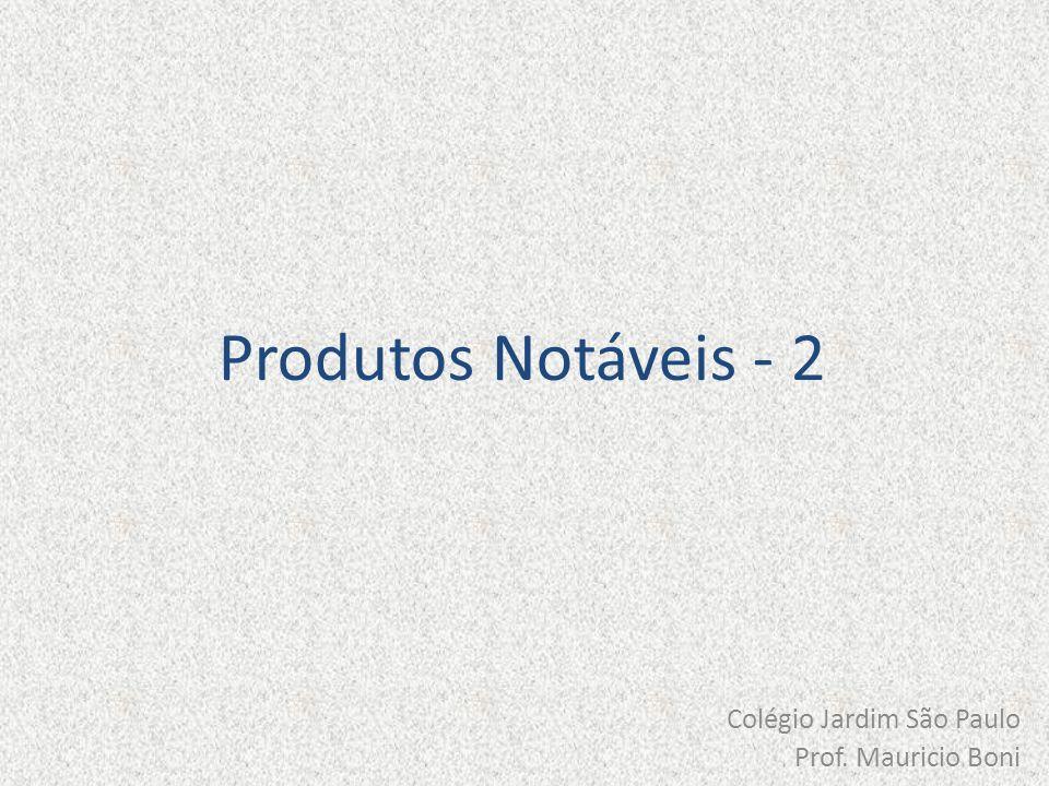 Produtos Notáveis - 2 Colégio Jardim São Paulo Prof. Mauricio Boni