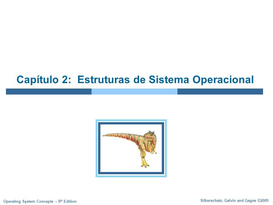 Silberschatz, Galvin and Gagne ©2009 Operating System Concepts – 8 th Edition Capítulo 2: Estruturas de Sistema Operacional